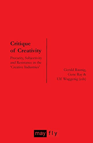 9781906948139: Critique of Creativity: Precarity, Subjectivity and Resistance in the 'Creative Industries'