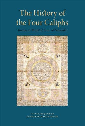 The History of the Four Caliphs (Itmam al-Wafa fi Sirat al-Khulafa): Shaykh Muhammad al-Khudari Bak...