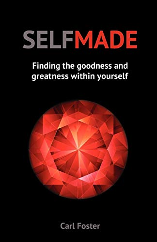 Selfmade: Finding the Goodness and Greatness within Yourself: Carl Foster