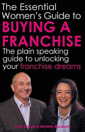 9781906954789: The Essential Women's Guide to Buying a Franchise: The Plain Speaking Guide to Unlocking Your Franchise Dreams