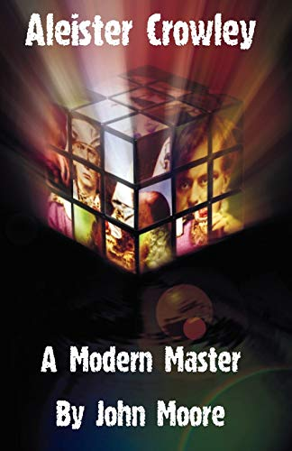 Aleister Crowley: A Modern Master: Moore, John