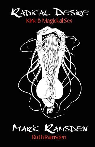 9781906958190: Radical Desire: Kink & Magickal Sex