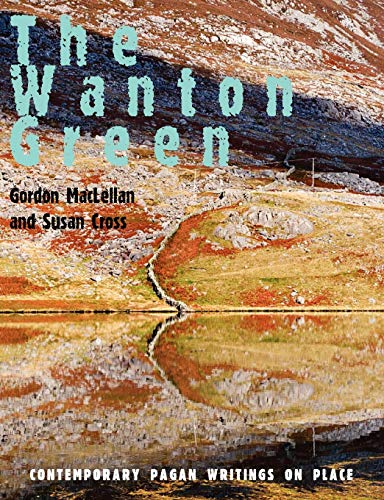 9781906958299: The Wanton Green: Contemporary Pagan Writings on Place