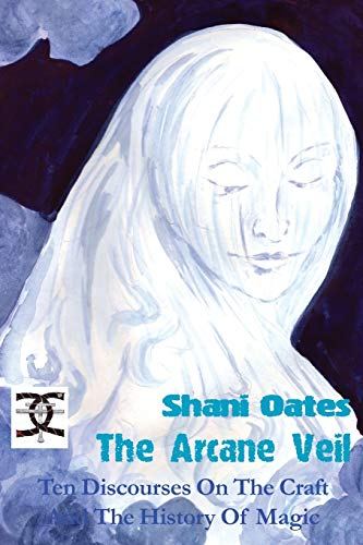 9781906958367: The Arcane Veil: Ten Discourses on The Craft and The History of Magic