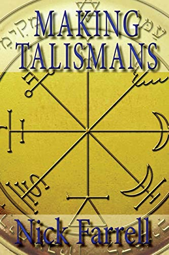 Making Talismans: Creating Living Magical Tools for Change and Transformation: Farrell, Nick