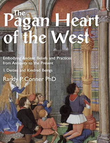 9781906958879: The Pagan Heart of the West: Embodying Ancient Beliefs and Practices from Antiquity to the Present. Vol I. Deities and Kindred Beings: 1