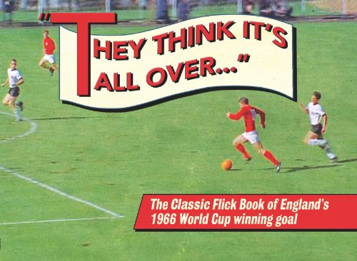 They Think its All Over: The Classic Flick Book of Englands 1966 World Cup Winning Goal