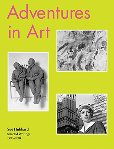9781906967215: Sue Hubbard: Adventures in Art, Selected Writings 1990?2010