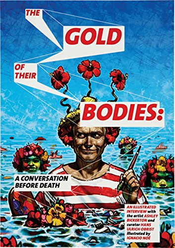 The Gold of Their Bodies: A Conversation Before Death: Ashley Bickerton, Hans Ulrich Obrist, ...