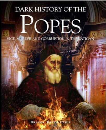 Dark History of the Popes : Vice, Murder and Corruption in the Vatican: Lewis, Brenda Ralph