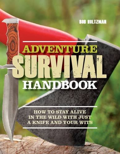 9781906969080: Adventure Survival Handbook: How to Stay Alive in the Wild with Just a Knife and Your Wits