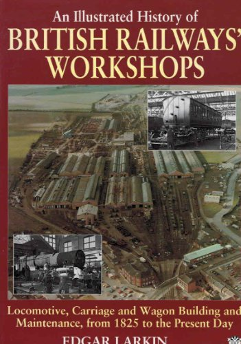 9781906974022: An Illustrated History of British Railways' Workshops