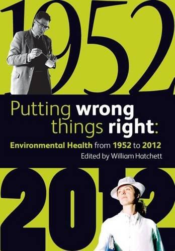 Putting Wrong Things Right: Environmental Health, 1952-2012: William Hatchett