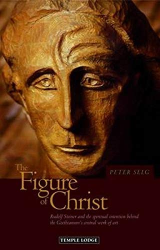9781906999018: The Figure of Christ: Rudolf Steiner and the Spiritual Intention behind the Goetheanum's Central Work of Art