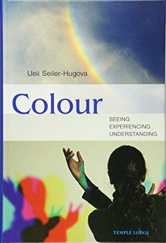 Colour: Seeing, Experiencing, Understanding: Seiler-Hugova, Ueli