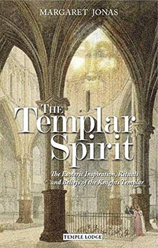 9781906999254: The Templar Spirit: The Esoteric Inspiration, Rituals and Beliefs of the Knights Templar