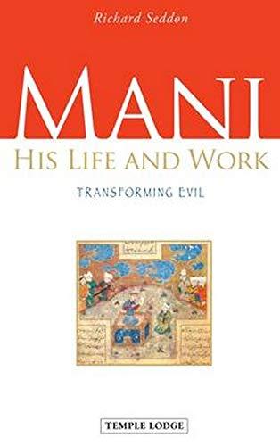 Mani: His Life and Work: Transforming Evil: Richard Seddon
