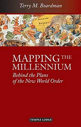 Mapping the Millennium: Behind the Plans of the New World Order: Boardman, Terry M.