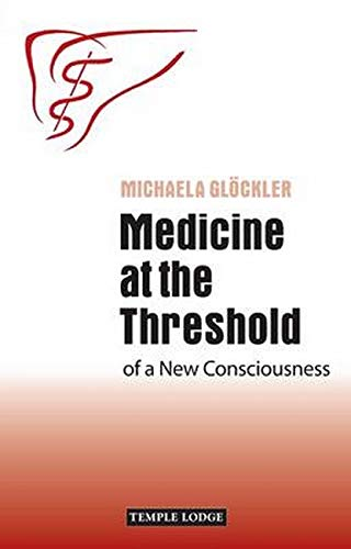 Medicine at the Threshold: of a New Consciousness: Glockler, Michaela