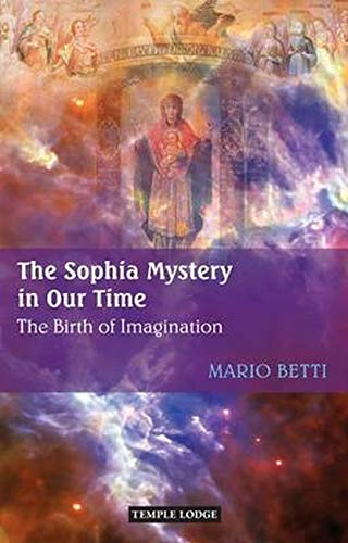 The Sophia Mystery in Our Time: The Birth of Imagination: Mario Betti