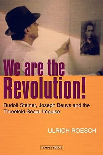 We Are the Revolution!: Rudolf Steiner, Joseph Beuys and the Threefold Social Impulse: Roesch, ...