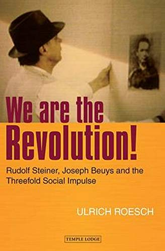 9781906999520: We are the Revolution!: Rudolf Steiner, Joseph Beuys, and the Threefold Social Impulse