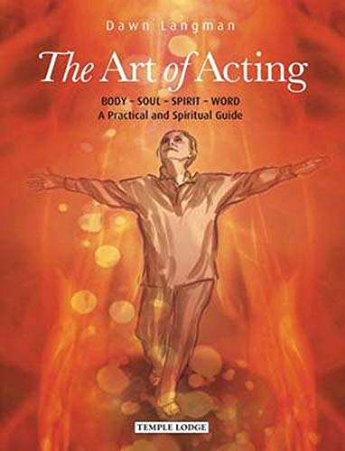 9781906999599: The Art of Acting: Body - Soul - Spirit - Word: A Practical and Spiritual Guide