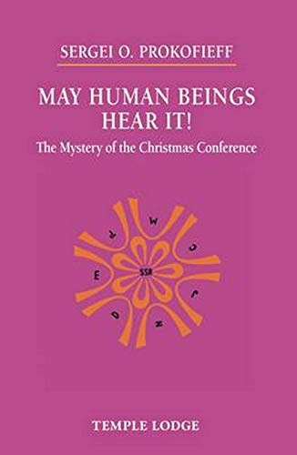 May Human Beings Hear It!: The Mystery of the Christmas Conference: Prokofieff, Sergei O.