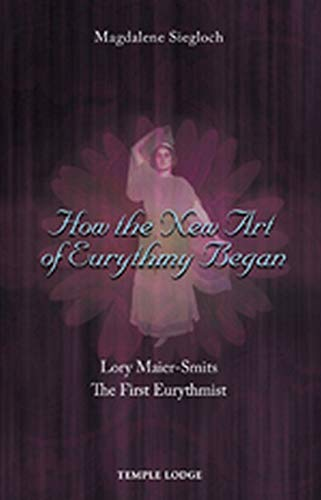 9781906999810: How the New Art of Eurythmy Began: Lory Maier-Smits, the First Eurythmist
