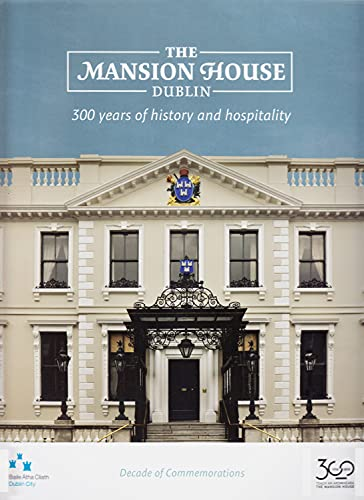 The Mansion House, Dublin: 300 Years of History