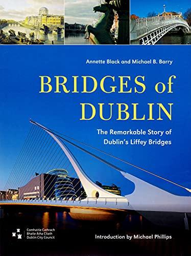 9781907002212: Bridges of Dublin: The Remarkable Story of Dublin's Liffey Bridges (Dublin Engineering History Series)