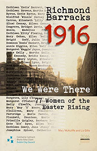 9781907002328: Richmond Barracks 1916: We Were There: 77 Women of the Easter Rising (Decade of Commemorations Publications)