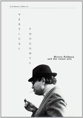 Vertical Thoughts: Morton Feldman and the Visual: Brian O'Doherty; Francesco