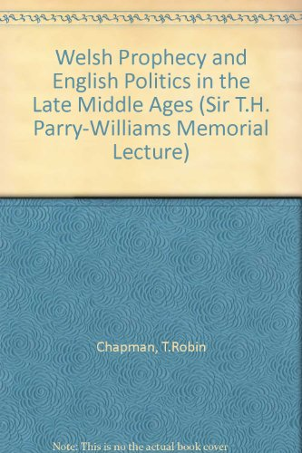 Welsh Prophecy and English Politics in the: Chapman, T.Robin