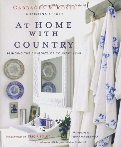 9781907030161: At Home With Country: Bringing the Comforts of Country Home (Cabbages & Roses)