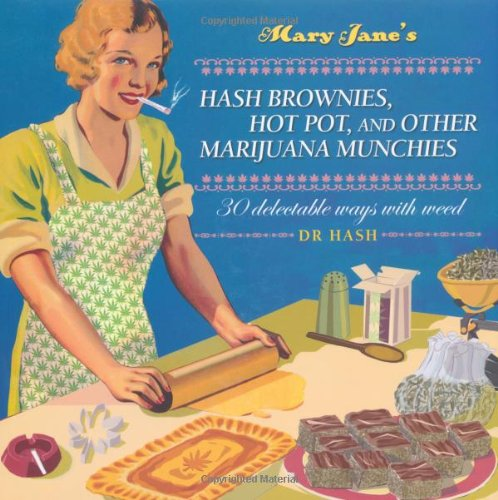 9781907030307: Mary Jane's Hash Brownies, Hot Pot, and Other Marijuana Munchies: 30 Delectable Ways with Weed