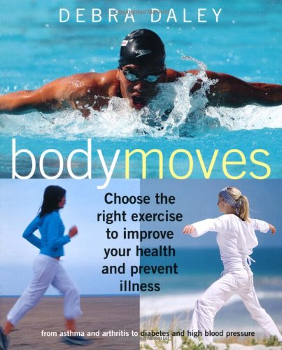 9781907030314: Body Moves: Choose the Right Exercise to Improve Your Health and Prevent Illness: From Asthma and Arthritis to Diabetes and High Blood Pressure