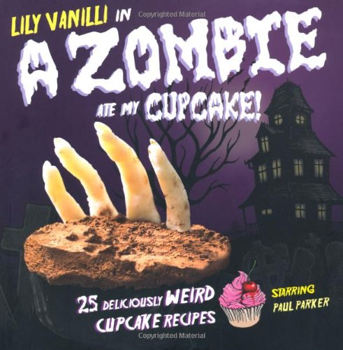 9781907030512: Zombie Ate My Cupcake!: 25 Deliciously Weird Cupcake Recipes