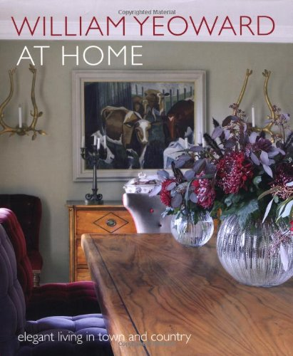 William Yeoward At Home: Elegant living in town and country: William Yeoward