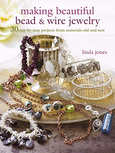 9781907030666: Making Beautiful Bead & Wire Jewelry: 30 Step-by Step Projects From Materials Old and New