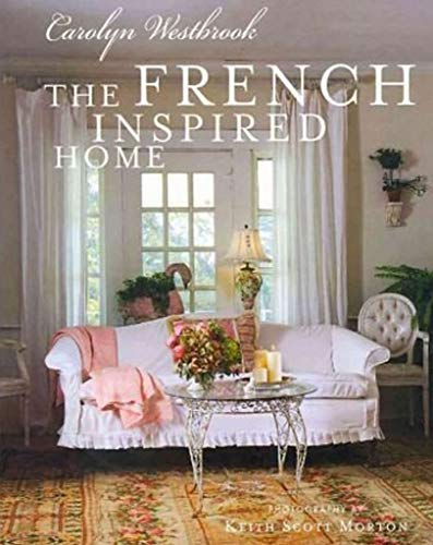 The French Inspired Home: Carolyn Westbrook