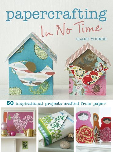 9781907030819: Papercrafting in No Time: 50 Inspirational Projects Crafted from Paper