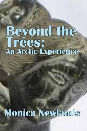 Beyond the Trees: An Arctic Experience: Monica Newlands