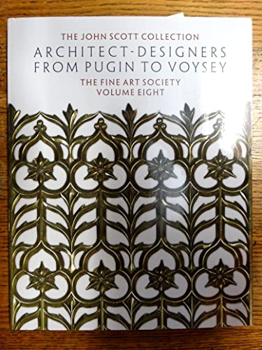 9781907052545: The John Scott Collection. The Fine Art Society Volume 8, Architect-designers from Pugin to Voysey