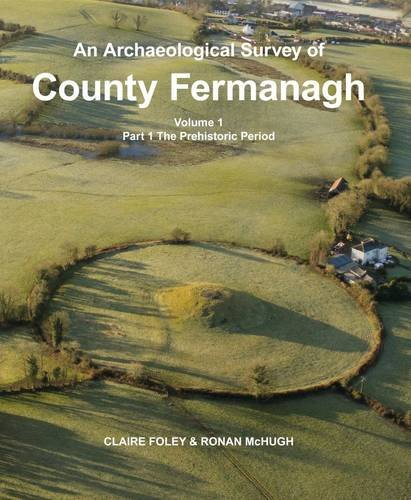 An Archaeological Survey of County Fermanagh: Prehistoric Period Volume 1, part 1 (Hardback): ...