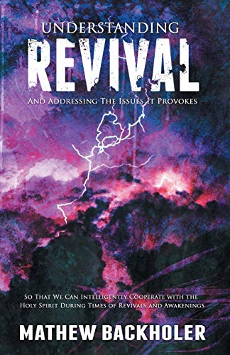 Understanding Revival and Addressing the Issues It: Backholer, Mathew