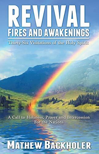 Revival Fires and Awakenings, Thirty-Six Visitations of: Backholer, Mathew