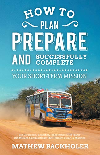 How to Plan, Prepare and Successfully Complete: Backholer, Mathew