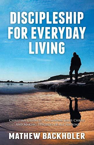Discipleship For Everyday Living: Christian Growth, Following: Backholer, Mathew
