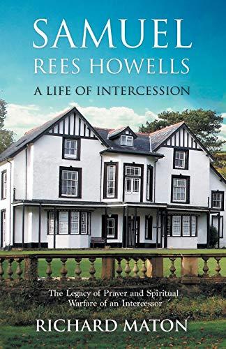 Samuel Rees Howells, a Life of Intercession: Maton, Richard A.;